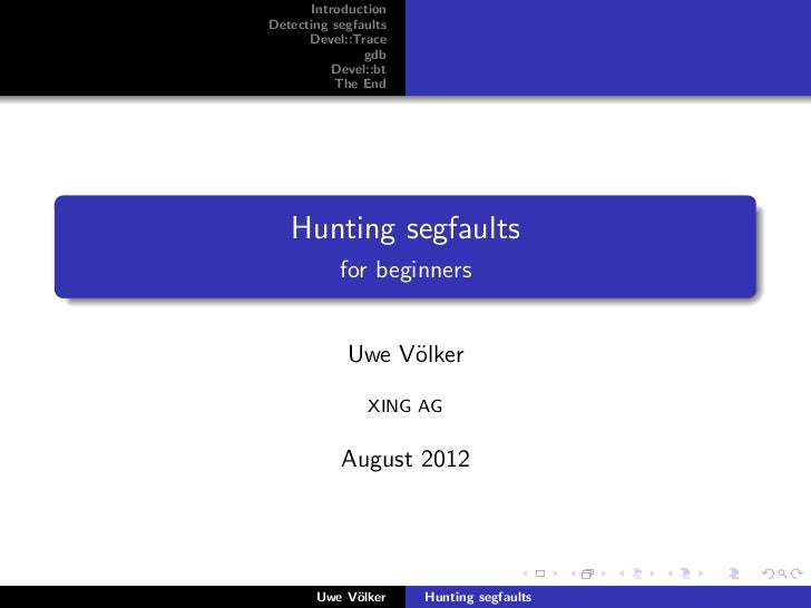 IntroductionDetecting segfaults      Devel::Trace               gdb          Devel::bt          The End   Hunting segfault...