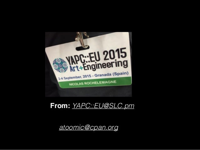 From: YAPC::EU@SLC.pm atoomic@cpan.org