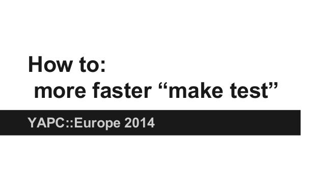 "How to: more faster ""make test"" YAPC::Europe 2014"