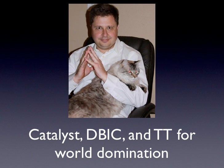 Catalyst, DBIC, and TT for     world domination