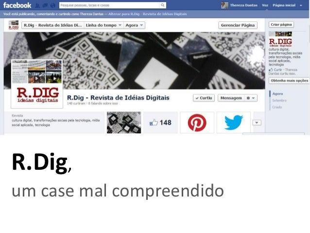 R.Dig,um case mal compreendido