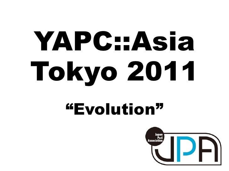 "YAPC::AsiaTokyo 2011  ""Evolution"""