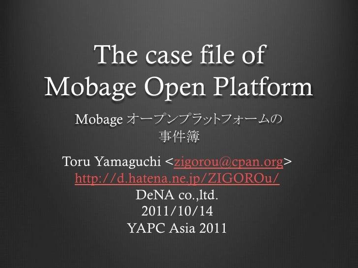 The case file ofMobage Open Platform  Mobage                     Toru Yamaguchi <zigorou@cpan.org>   http://d.hatena.ne....