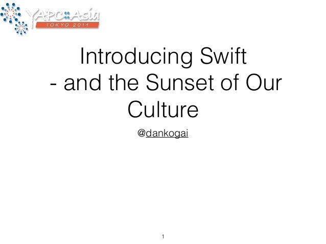 Introducing Swift  - and the Sunset of Our  Culture  @dankogai  1