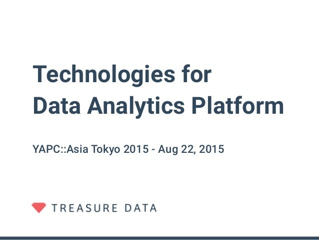 Technologies for Data Analytics Platform YAPC::Asia Tokyo 2015 - Aug 22, 2015