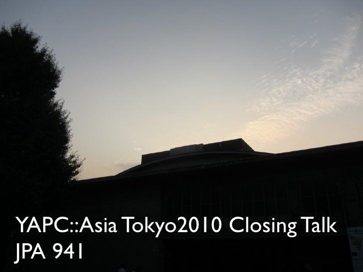 YAPC::Asia Tokyo2010 Closing Talk JPA 941