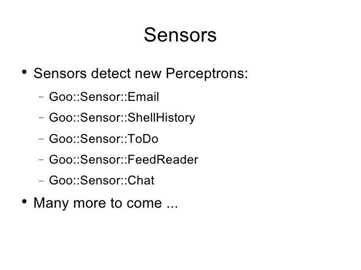 Sensors <ul><li>Sensors detect new Perceptrons: </li></ul><ul><ul><li>Goo::Sensor::Email </li></ul></ul><ul><ul><li>Goo::S...