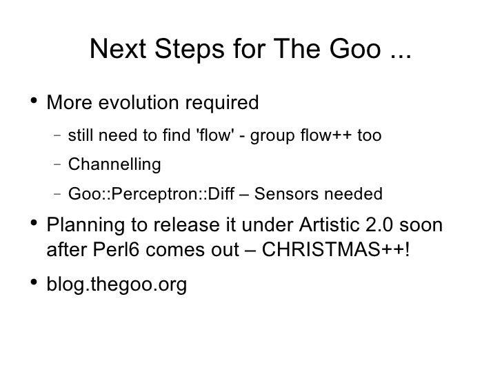 Next Steps for The Goo ... <ul><li>More evolution required  </li></ul><ul><ul><li>still need to find 'flow' - group flow++...