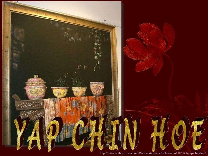 YAP CHIN HOE http://www.authorstream.com/Presentation/michaelasanda-1186545-yap-chin-hoe/