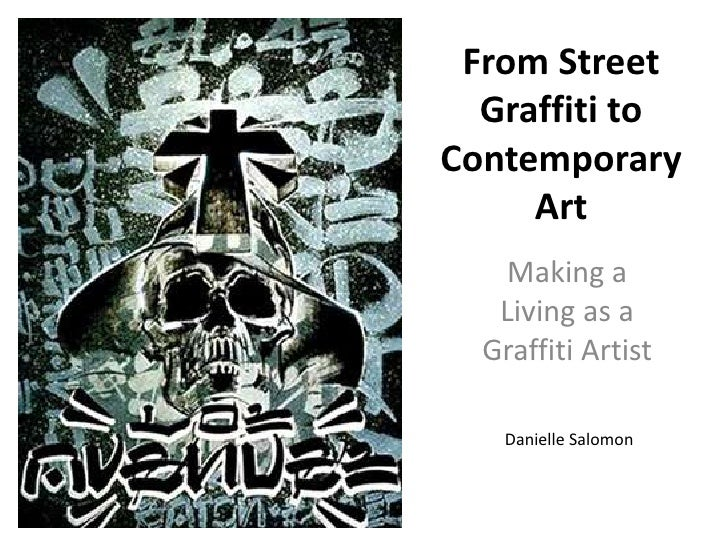 From Street Graffiti to Contemporary Art<br />Making a Living as a Graffiti Artist<br />Danielle Salomon<br />