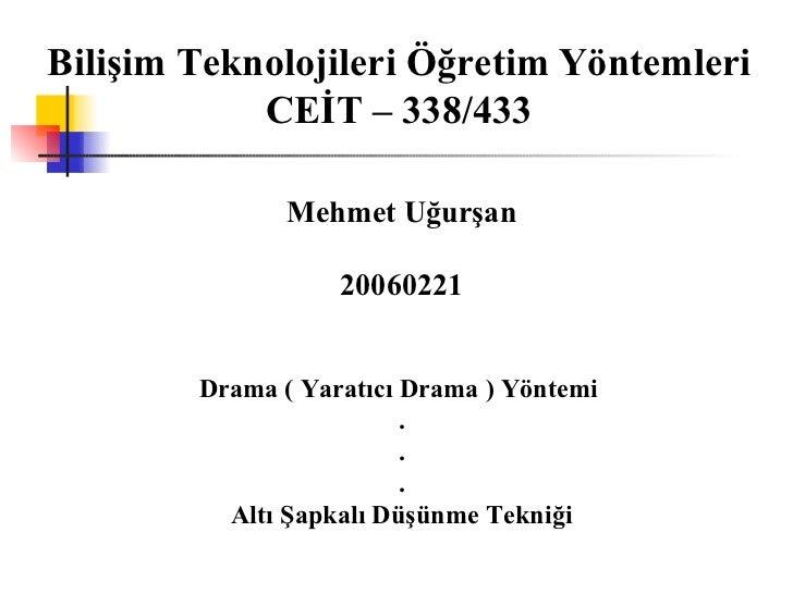 Bilişim Teknolojileri Öğretim Yöntemleri CEİT – 338/433 Mehmet Uğurşan 20060221 Drama ( Yaratıcı Drama ) Yöntemi  . . . Al...
