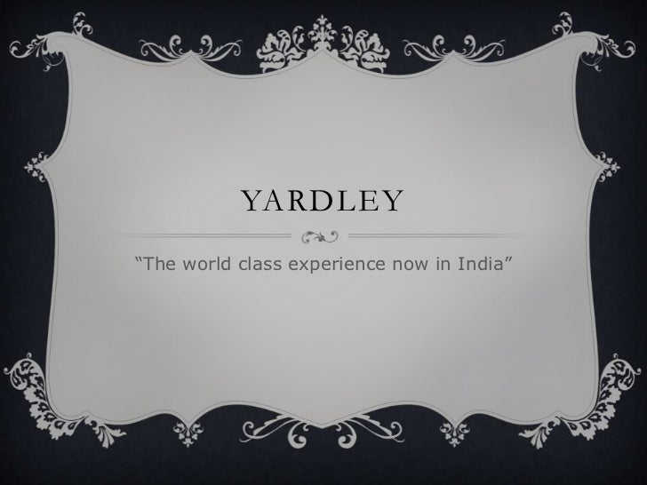 """YARDLEY""""The world class experience now in India"""""""