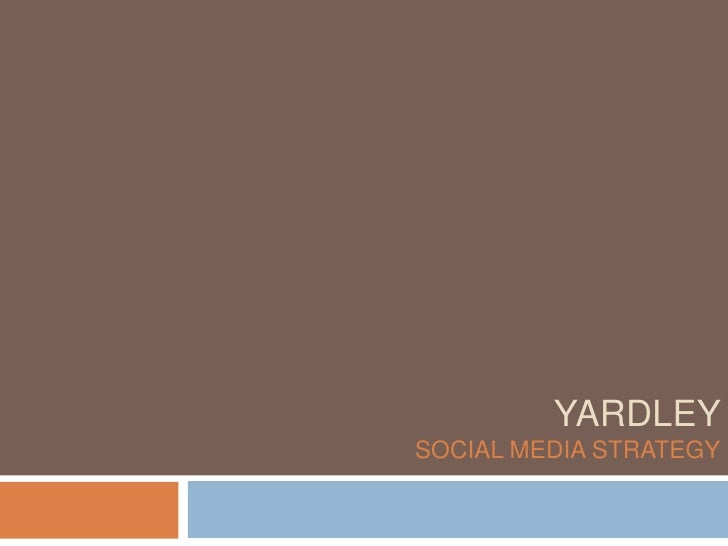 YARDLEYSOCIAL MEDIA STRATEGY
