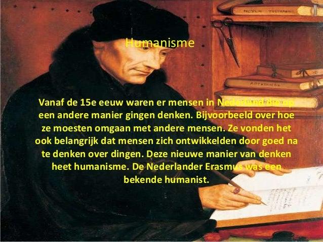 Vanaf de 15e eeuw waren er mensen in Nederland die op een andere manier gingen denken. Bijvoorbeeld over hoe ze moesten om...