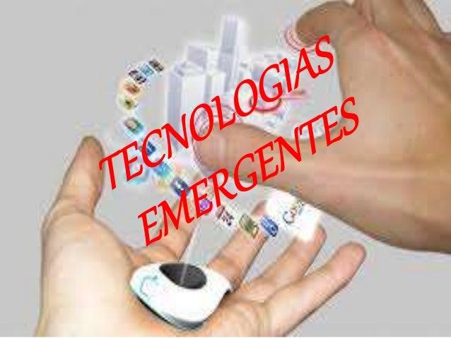 ¿QUE ES TECNOLOGIA EMERGENTE?  • Tecnologías emergentes, las definen  Como innovaciones científicas que  pueden crear una ...