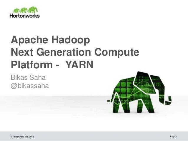 Apache Hadoop Next Generation Compute Platform - YARN Bikas Saha @bikassaha  © Hortonworks Inc. 2013  Page 1