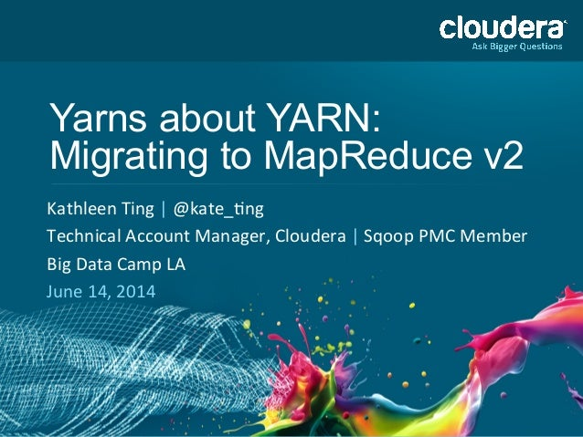 Yarns about YARN: Migrating to MapReduce v2   Kathleen  Ting  |  @kate_0ng     Technical  Account  Manager...