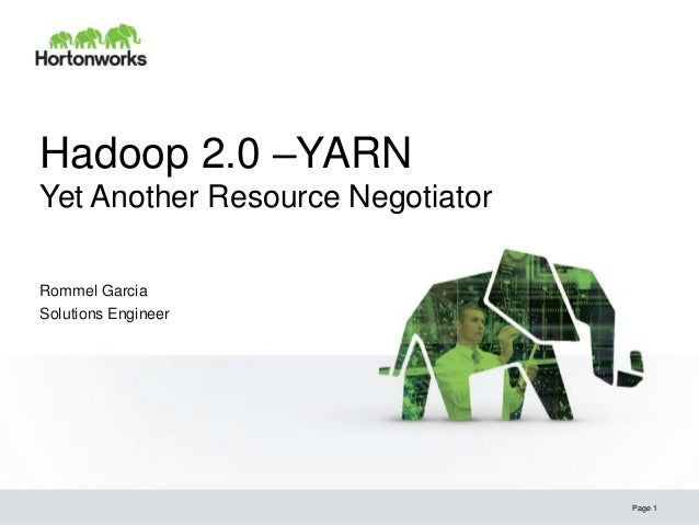 Hadoop 2.0 –YARN Yet Another Resource Negotiator Rommel Garcia Solutions Engineer  © Hortonworks Inc. 2013  Page 1