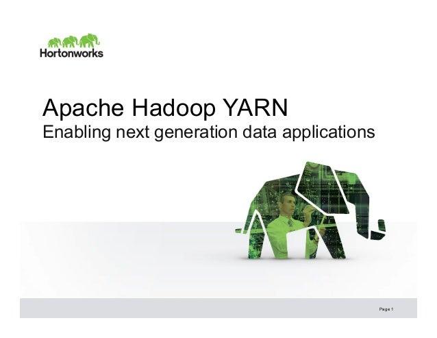 © Hortonworks Inc. 2013 Apache Hadoop YARN Enabling next generation data applications Page 1