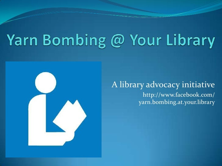 A library advocacy initiative        http://www.facebook.com/       yarn.bombing.at.your.library
