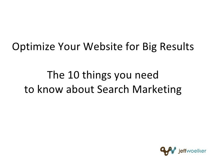 Optimize Your Website for Big Results The 10 things you need to know about Search Marketing