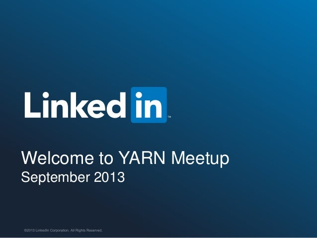 Welcome to YARN Meetup September 2013  ©2013 LinkedIn Corporation. All Rights Reserved.