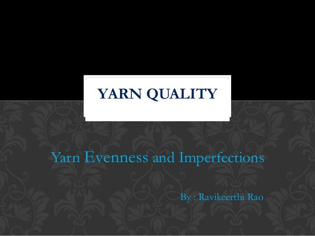 Yarn Evenness and Imperfections  By : Ravikeerthi Rao