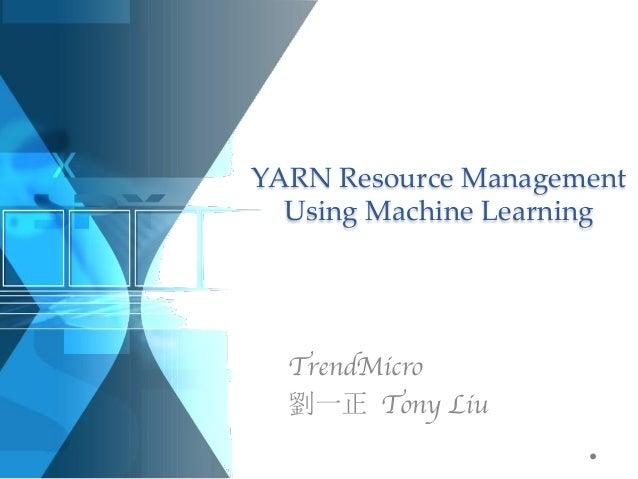 YARN Resource Management Using Machine Learning  TrendMicro 劉一正 Tony Liu