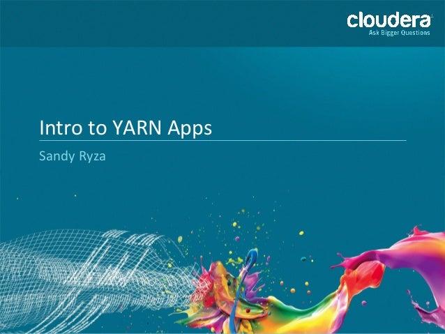 Intro  to  YARN  Apps   Sandy  Ryza
