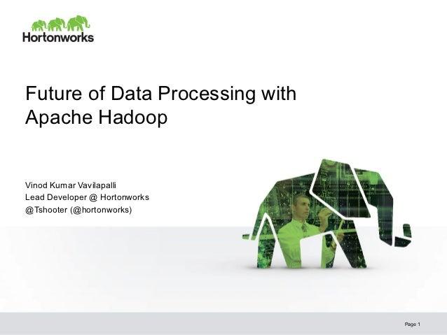Future of Data Processing withApache HadoopVinod Kumar VavilapalliLead Developer @ Hortonworks@Tshooter (@hortonworks)    ...