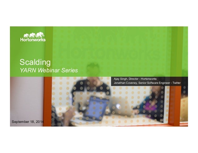 Scalding  YARN Webinar Series  September 18, 2014  Page 1 © Hortonworks Inc. 2014  Ajay Singh, Director - Hortonworks  Jon...