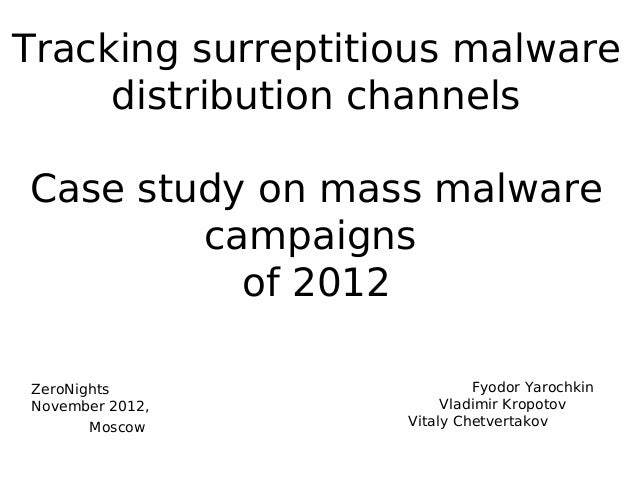 Tracking surreptitious malware     distribution channelsCase study on mass malware        campaigns          of 2012ZeroNi...