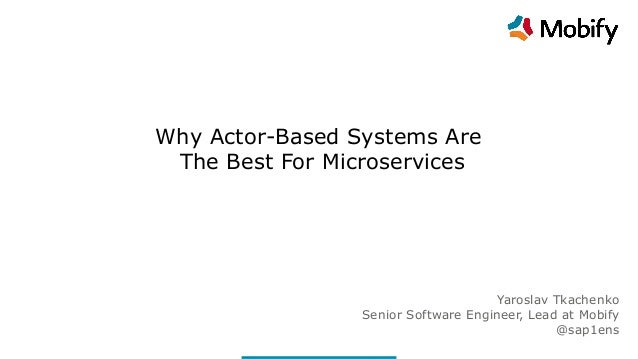 Technical Overview [Client] [Date] Why Actor-Based Systems Are The Best For Microservices Yaroslav Tkachenko Senior Softwa...