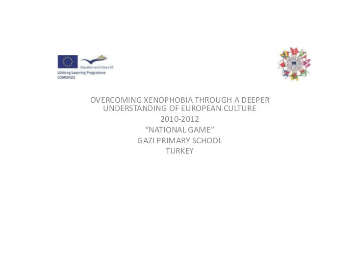 "OVERCOMING XENOPHOBIA THROUGH A DEEPER UNDERSTANDING OF EUROPEAN CULTURE<br />2010-2012<br />""NATIONAL GAME""<br />GAZI PRI..."