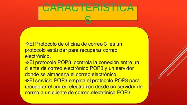 El Protocolo de oficina de correo 3 es un protocolo estándar para recuperar correo electrónico. El protocolo POP3 contro...