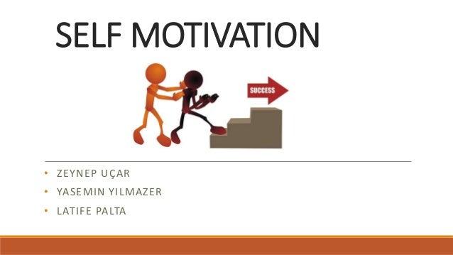 • ZEYNEP UÇAR • YASEMIN YILMAZER • LATIFE PALTA SELF MOTIVATION