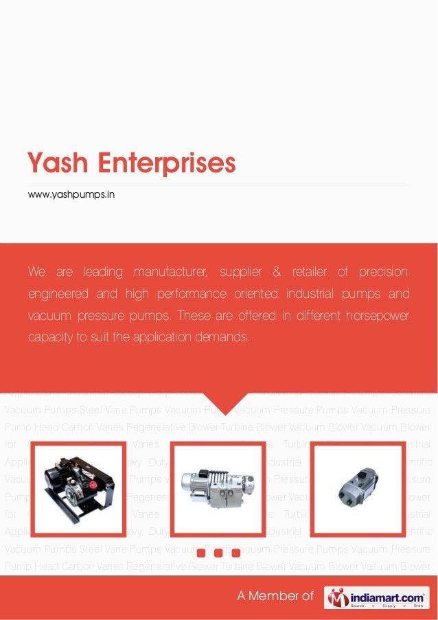 A Member of Yash Enterprises www.yashpumps.in Industrial Heavy Duty Pressure Pumps Industrial Vacuum Pumps Scientific Vacu...