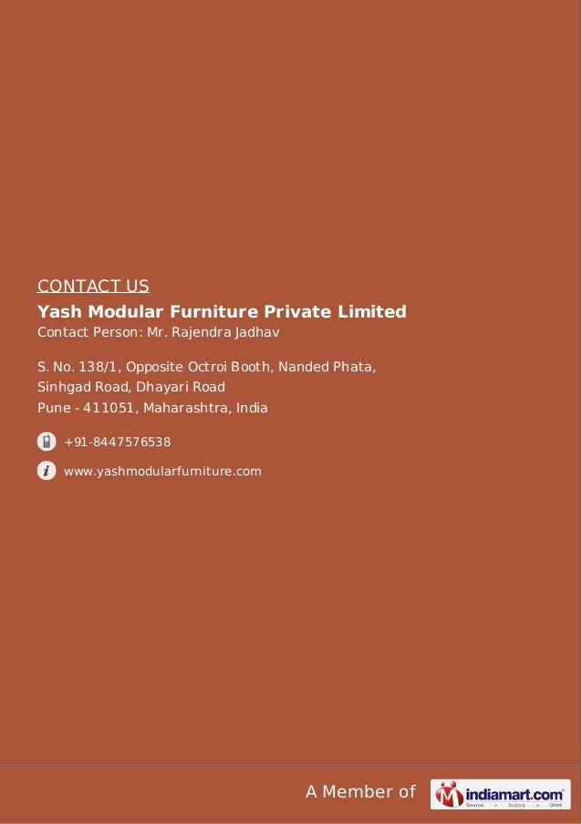 CONTACT US Yash Modular Furniture Private Limited Contact Person: Mr. Rajendra Jadhav S. No. 138/1, Opposite Octroi Booth,...