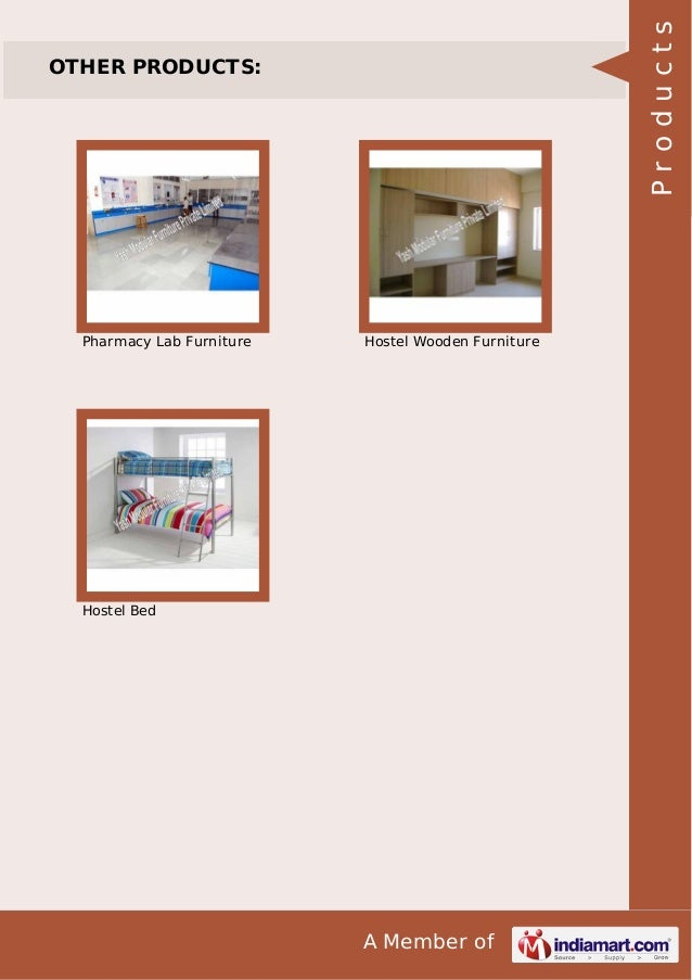 Products  OTHER PRODUCTS:  Pharmacy Lab Furniture  Hostel Wooden Furniture  Hostel Bed  A Member of
