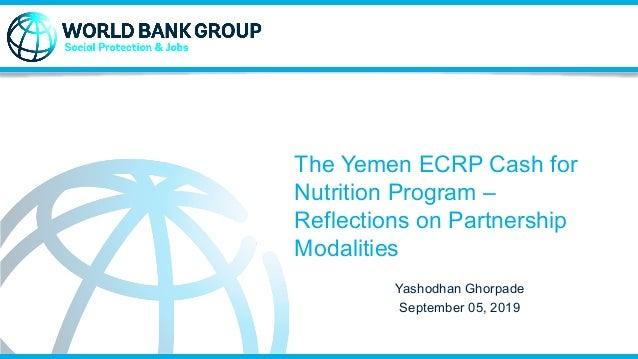 The Yemen ECRP Cash for Nutrition Program – Reflections on Partnership Modalities Yashodhan Ghorpade September 05, 2019