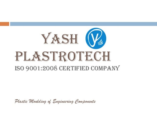 Yash plastrotech Iso 9001:2008 certIfIed coMpaNY Plastic Moulding of Engineering Components
