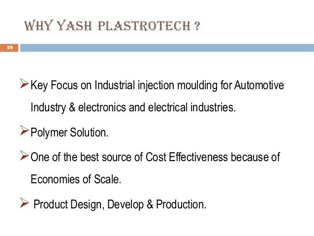 Why yash Plastrotech ? 19 Key Focus on Industrial injection moulding for Automotive Industry & electronics and electrical...
