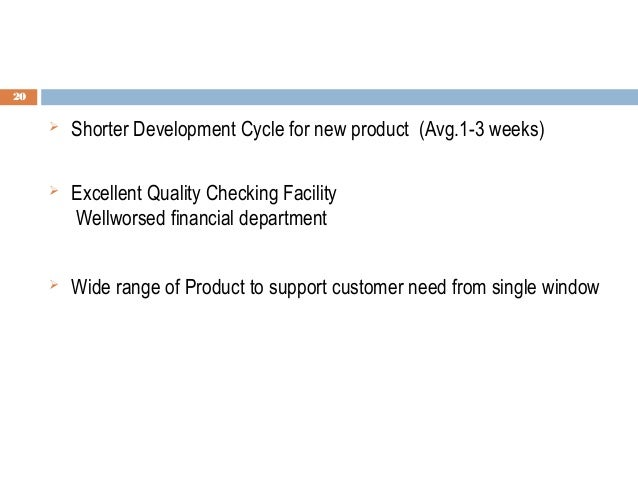 20  Shorter Development Cycle for new product (Avg.1-3 weeks)  Excellent Quality Checking Facility Wellworsed financial ...