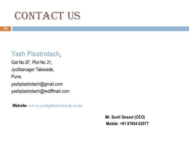 contact Us 21 Yash Plastrotech, Gat No.87, Plot No 21, Jyotibanager Talawade, Pune. yashplastrotech@gmail.com yashplastrot...