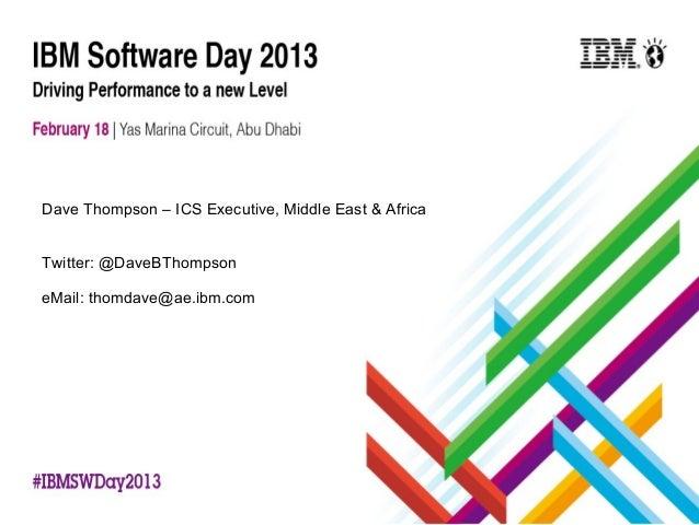 Dave Thompson – ICS Executive, Middle East & AfricaTwitter: @DaveBThompsoneMail: thomdave@ae.ibm.com