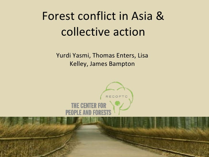 Forest conflict in Asia & collective action Yurdi Yasmi, Thomas Enters, Lisa Kelley, James Bampton