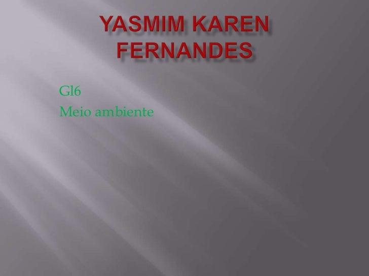 Yasmim Karen fernandes<br />Gl6<br />Meio ambiente<br />