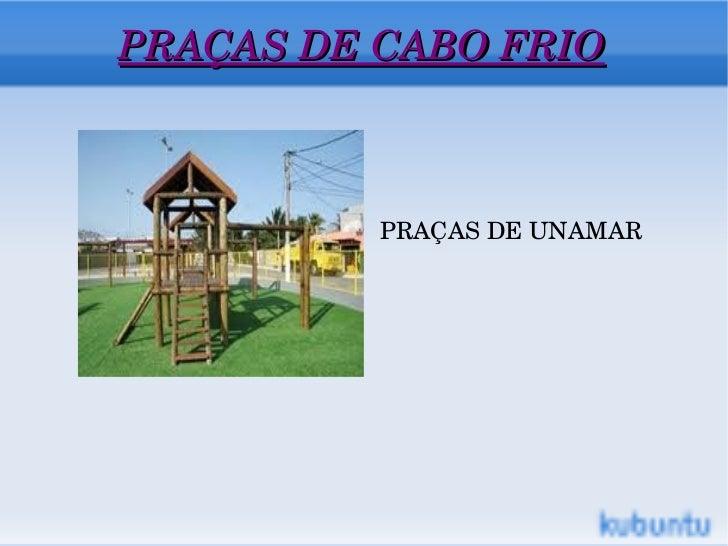 PRAÇAS DE CABO FRIO <ul>PRAÇAS DE UNAMAR </ul>