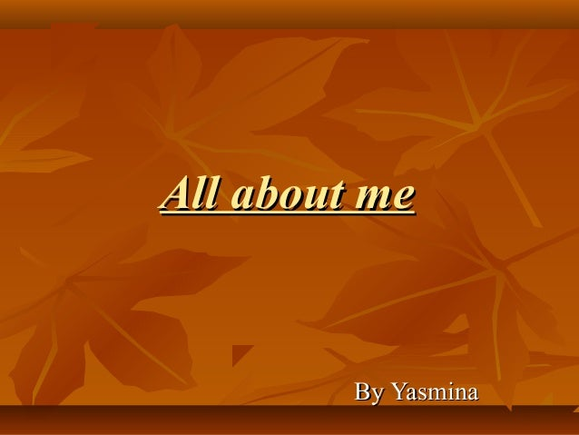All about meAll about me By YasminaBy Yasmina