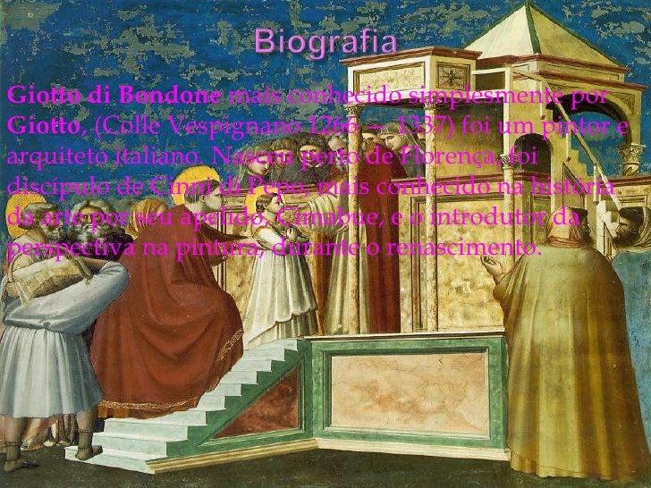 Giotto di Bondone mais conhecido simplesmente por Giotto, (Colle Vespignano 1266 — 1337) foi um pintor e arquiteto italian...